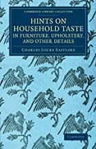Hints on Household Taste in Furniture, Upholstery, and Other Details (Cambridge Library Collection - British and Irish History, 19th Century)