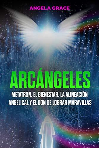 Arcángeles: Metatrón, el bienestar, la alineación angelical y el don de lograr...