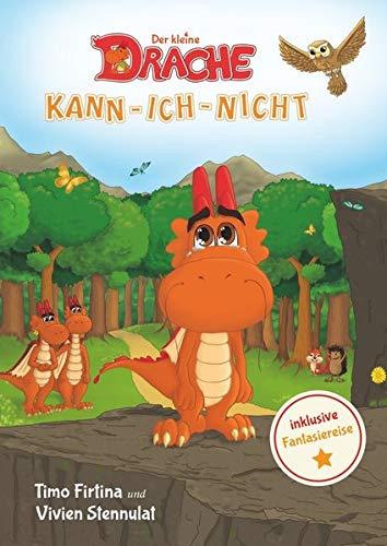 Drachenstark-Buchreihe / Der kleine Drache Kann-Ich-Nicht: Eine drachenstarke Mutmach-Geschichte für alle kleinen Kann-ich-nicht-Sager
