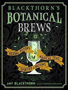 Blackthorn s Botanical Brews  Herbal Potions Magical Teas and Spirited Libations