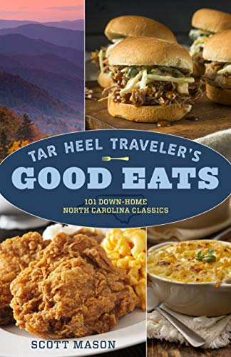 Tar Heel Traveler's Good Eats: 101 Down-Home North Carolina Classics