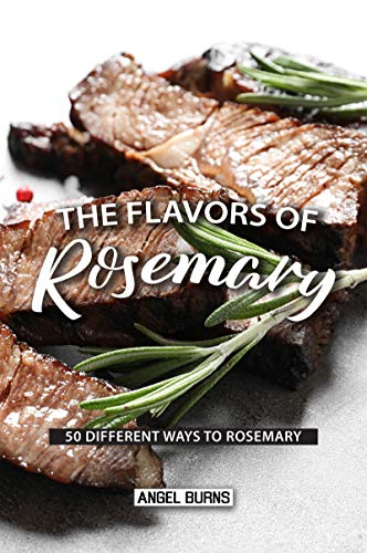 The Flavors of Rosemary: 50 Different Ways to Rosemary (English Edition)