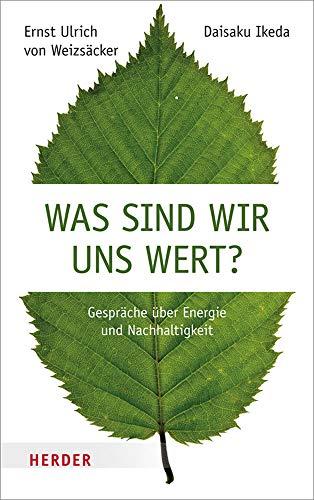 Was sind wir uns wert?: Gespräche über Energie und Nachhaltigkeit