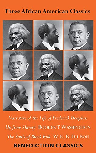 Three African American Classics: Narrative of the Life of Frederick Douglass, Up from Slavery: An Autobiography, The Souls of Black Folk
