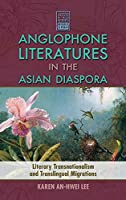 Anglophone Literatures in the Asian Diaspora: Literary Transnationalism and Translingual Migrations (Cambria Sinophone World)