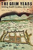 The Grim Years: Settling South Carolina, 1670-1720