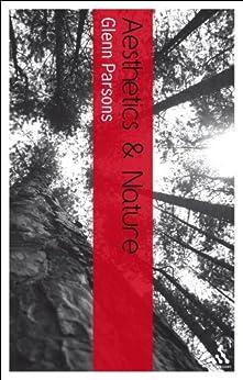 [Glenn Parsons]のAesthetics and Nature (Bloomsbury Aesthetics) (English Edition)