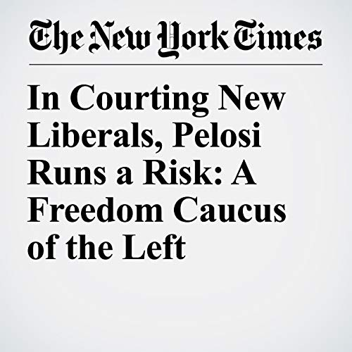 In Courting New Liberals, Pelosi Runs a Risk: A Freedom Caucus of the Left audiobook cover art
