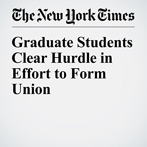 Graduate Students Clear Hurdle in Effort to Form Union cover art