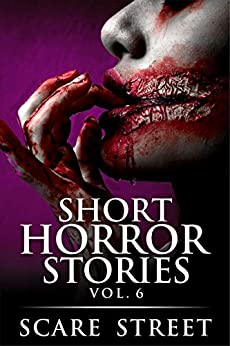 Short Horror Stories Vol. 6: Scary Ghosts, Monsters, Demons, and Hauntings (Supernatural Suspense Collection) by [Scare Street, Ron Ripley, David Longhorn, Kathryn St. John-Shin]