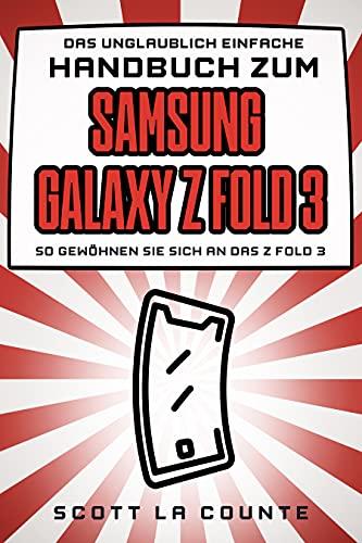 Das Unglaublich Einfache Handbuch Zum Samsung Galaxy Z Fold 3: So Gewöhnen Sie Sich an Das Z Fold 3 (German Edition)