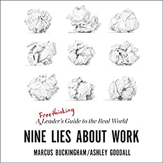 Nine Lies About Work     A Freethinking Leader's Guide to the Real World              By:                                                                                                                                 Marcus Buckingham,                                                                                        Ashley Goodall                               Narrated by:                                                                                                                                 Marcus Buckingham,                                                                                        Ashley Goodall                      Length: 8 hrs and 53 mins     102 ratings     Overall 4.7