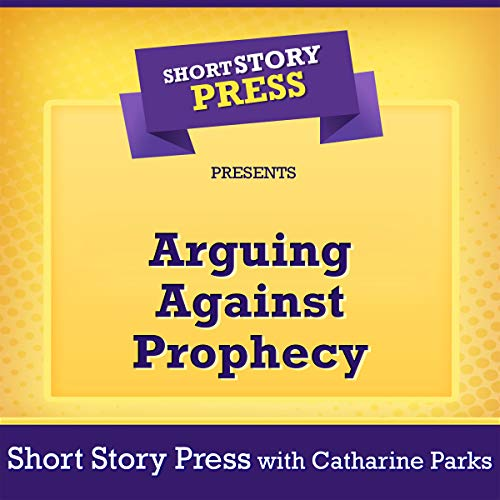 Short Story Press Presents Arguing Against Prophecy audiobook cover art