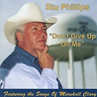 Don't Give Up on Me Featuring the Songs of Marshall Clary by Stu Phillips (2013-05-03)