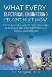 What Every Electrical Engineering Student Must know: Find Your Area of Focus, Build Your Network, and Design Your Career (English Edition)