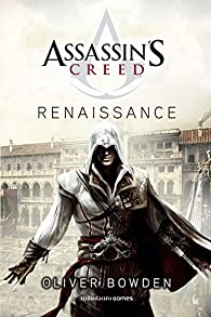 Assassin's Creed. Renaissance par Oliver Bowden