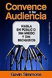 Convence a tu Audiencia: Habla en Público sin Miedo y sin Bloqueos (Emprender y Libertad Financiera)