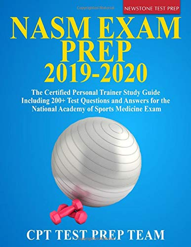 NASM Exam Prep 2019-2020: The Certified Personal Trainer Study Guide Including 200+ Test Questions a