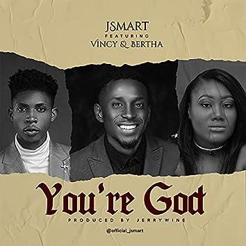 You're God (feat. Vincy & Bertha)