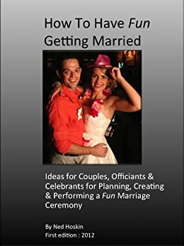 How to Have Fun Getting Married: Write and Create Your Own Marriage Ceremony by [Ned Hoskin]