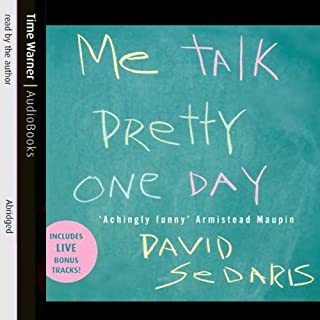 Me Talk Pretty One Day                   By:                                                                                                                                 David Sedaris                               Narrated by:                                                                                                                                 David Sedaris                      Length: 5 hrs and 51 mins     88 ratings     Overall 4.6