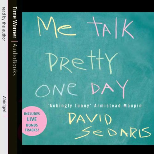 Me Talk Pretty One Day                   De :                                                                                                                                 David Sedaris                               Lu par :                                                                                                                                 David Sedaris                      Durée : 5 h et 51 min     1 notation     Global 2,0