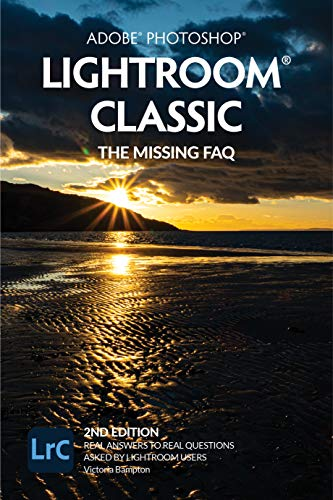 Adobe Photoshop Lightroom Classic - The Missing FAQ (2nd Edition): Real Answers to Real Questions Asked by Lightroom Users (English Edition)