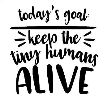 CCI Today's Goal Keep Tiny Humans Alive, lustiger Vinyl Aufkleber, für Autos, Lastwagen, Lieferwagen, Wände, Laptops, 14 x 14 cm, CCI1699