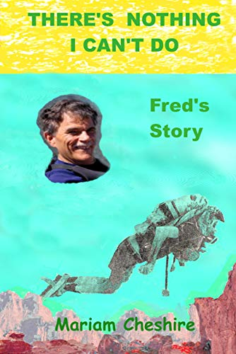 Book: THERE'S NOTHING I CAN'T DO - Fred's Story - Continuation of the Fred Cheshire biography, by Mariam Cheshire
