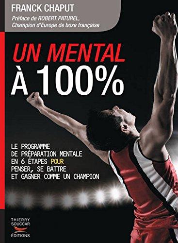 Un mental à 100 %: Le programme de préparation mentale en 6 étapes pour penser, se battre et gagner comme un champion (COACH REM.FOR.) (French Edition)