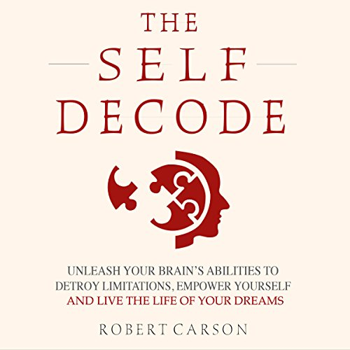 The Self Decode     Uncover Your Brain's Abilities to Destroy Limitations, Empower Yourself, and Live the Life of Your Dreams              Written by:                                                                                                                                 Robert Carson                               Narrated by:                                                                                                                                 Michelle Murillo                      Length: 4 hrs and 8 mins     Not rated yet     Overall 0.0