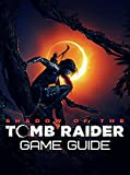 Shadow of the Tomb Raider: Game Guide (English Edition)