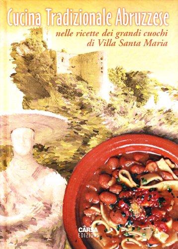 Cucina tradizionale abruzzese nelle ricette dei grandi cuochi di Villa S. Maria