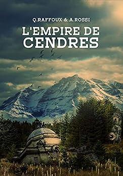L'EMPIRE DE CENDRES par [Quentin Raffoux, Aliénor Rossi]