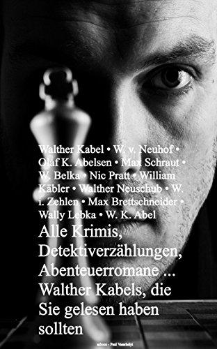 Alle Krimis, Detektiverzählungen, Abenteuerromane ... Walther Kabels, die Sie gelesen haben sollten
