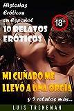 Mi cuñado me llevó a una Orgía: 10 relatos eróticos en español (Esposo Cornudo, Esposa caliente, Humillación, Fantasía erótica, Sexo Interracial, parejas liberales, Infidelidad Consentida)