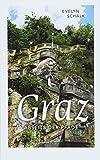 Graz abseits der Pfade: Eine etwas andere Reise durch die Stadt zwischen den Zeilen und Zeiten: Eine etwas andere Reise durch die Stadt zwischen den Zeiten und Zeilen