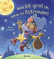 Wenn ich gross bin, werde ich Astromaus: Bilderbuch ab 4 Jahre
