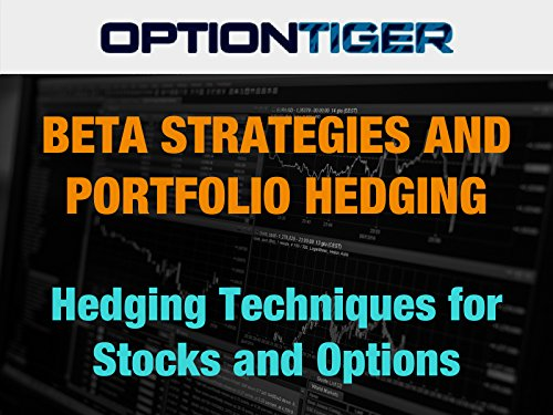 Beta Strategies and Portfolio Hedging Techniques for Stocks and Options