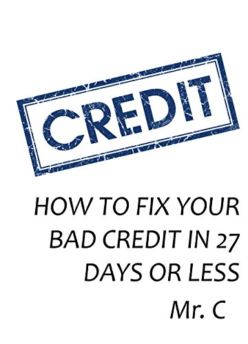 HOW TO FIX YOUR BAD CREDIT IN 27 DAYS OR LESS (English Edition)