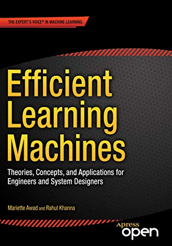 Compare Textbook Prices for Efficient Learning Machines: Theories, Concepts, and Applications for Engineers and System Designers 1st ed. Edition ISBN 9781430259893 by Awad, Mariette,Khanna, Rahul