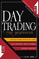 Day Trading for Beginners: Quickstart Guide To Maximize Profit And Build Passive Income For A Living. Learn About The Best Strategies, Tools, Psychology, And Risk Management