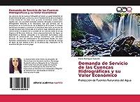Demanda de Servicio de las Cuencas Hidrográficas y su Valor Económico: Protección de Fuentes Naturales del Agua