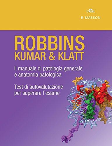 ROBBINS - KUMAR & KLATT - Cofanetto: Il manuale di patologia generale e anatomia patologica, Test di autovalutazione per superare l'esame