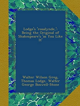 Lodges rosalynde,: Being the Original of Shakespeares as You Like It