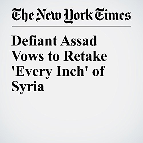 Defiant Assad Vows to Retake 'Every Inch' of Syria cover art