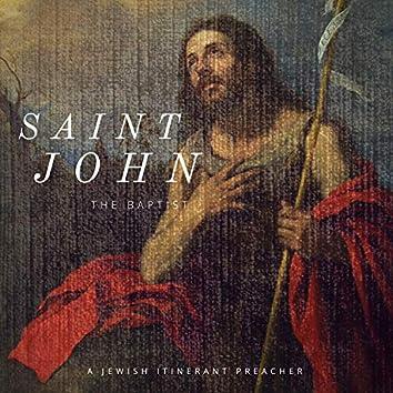 Saint John The Baptist - A Jewish Itinerant Preacher