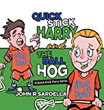 Quick Stick Harry and the Ball Hog: A Quick Stick Harry Series