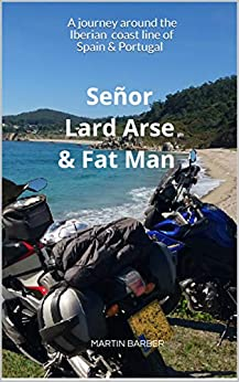 Book cover image for Señor Lard Arse & Fat Man: A journey around the Iberian coast line of Spain & Portugal