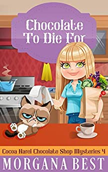 Chocolate To Die For: Funny Cozy Mystery (Cocoa Narel Chocolate Shop Mysteries Book 4) by [Morgana Best]
